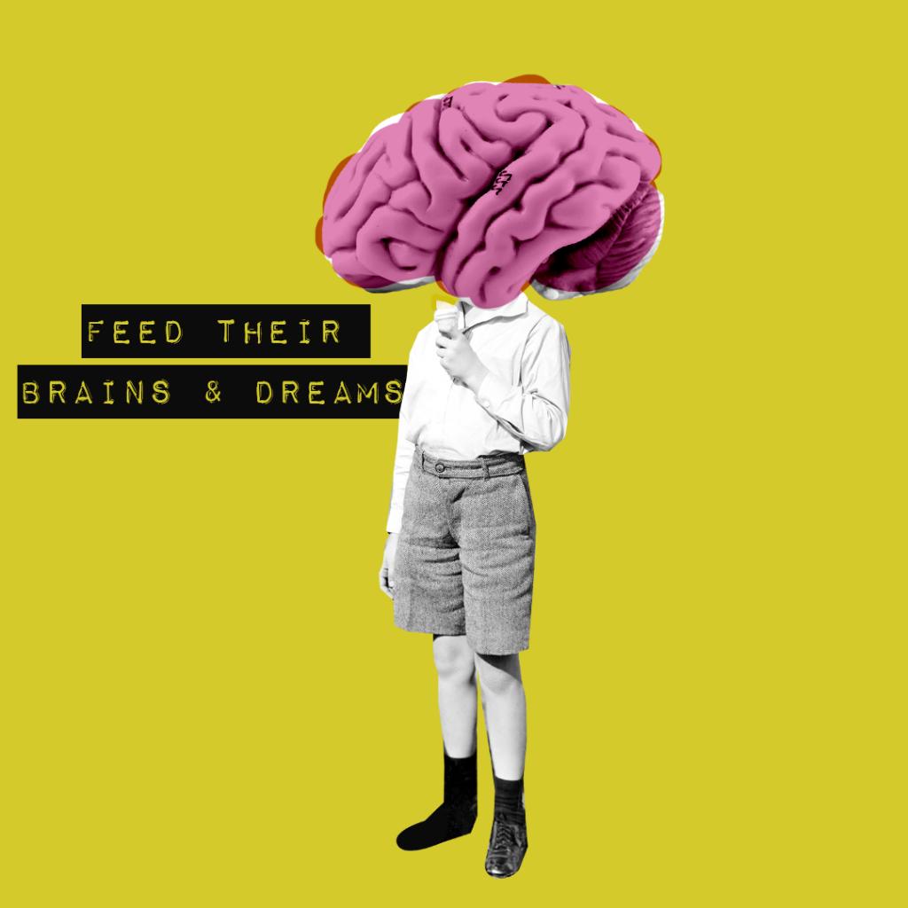 feed their brains & dreams