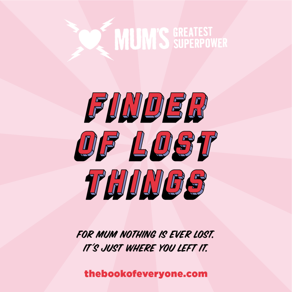 Mum's Greatest Superpower: finder of lost things