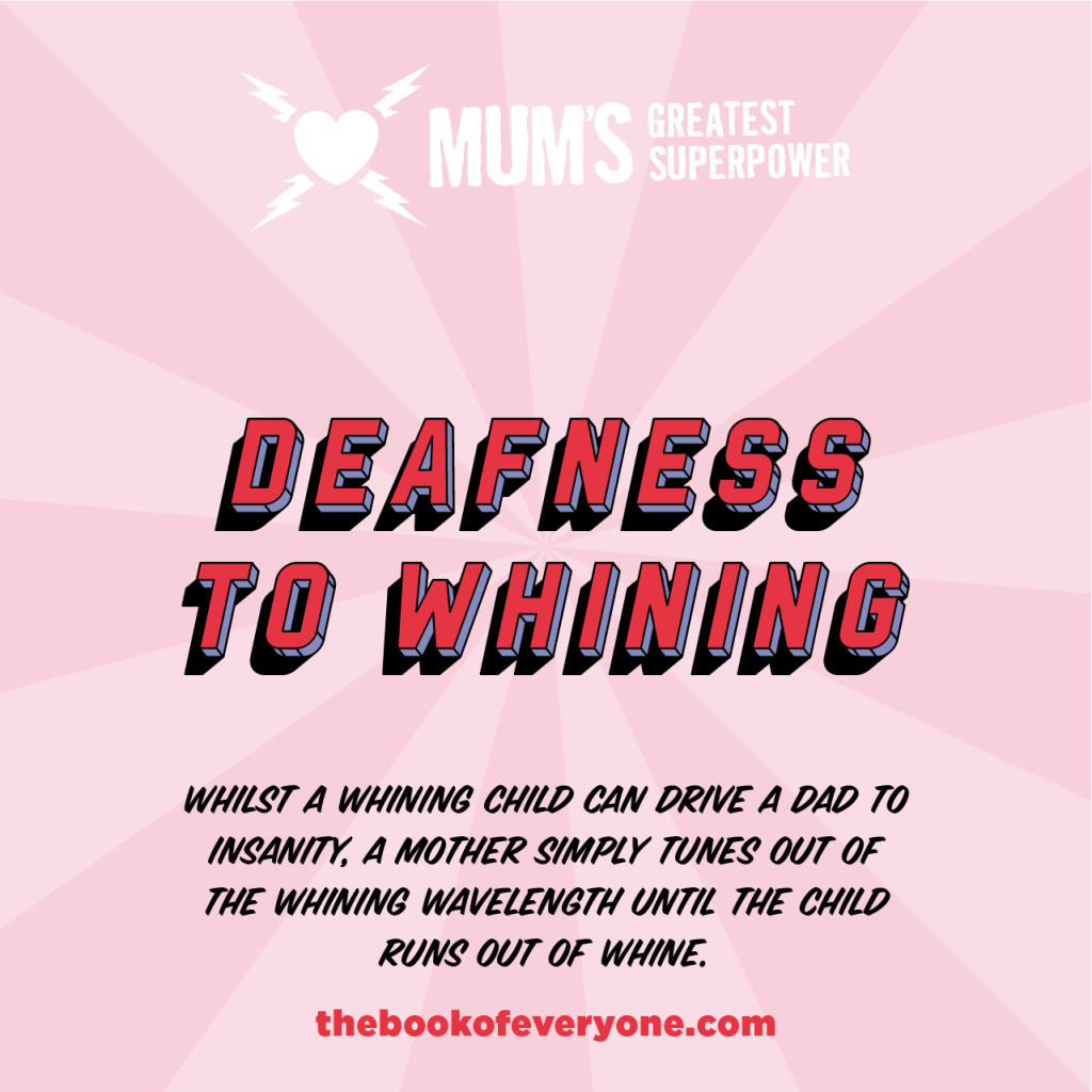 Mum's Greatest Superpower: deafness to whining