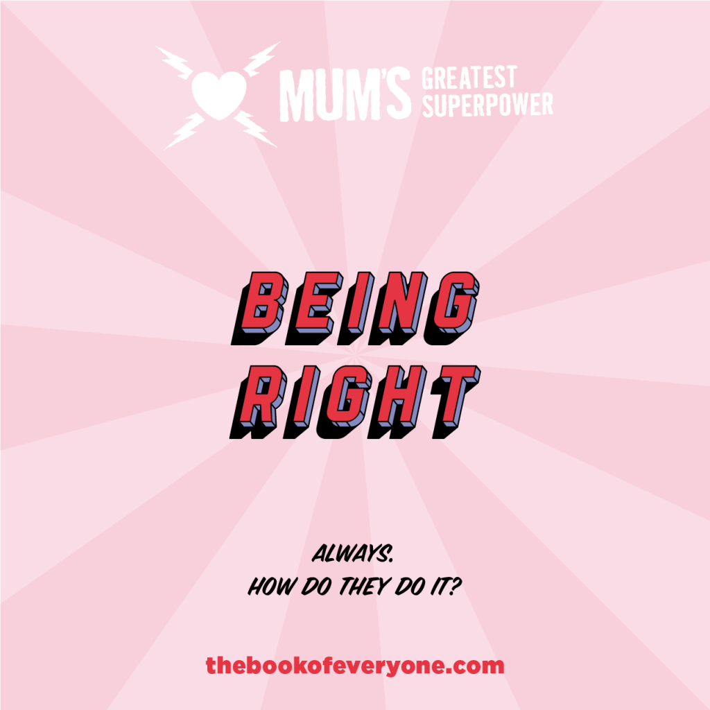 Mum's Greatest Superpower:being right