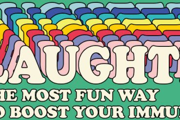 Laughter. The most fun way to boost your immunity.