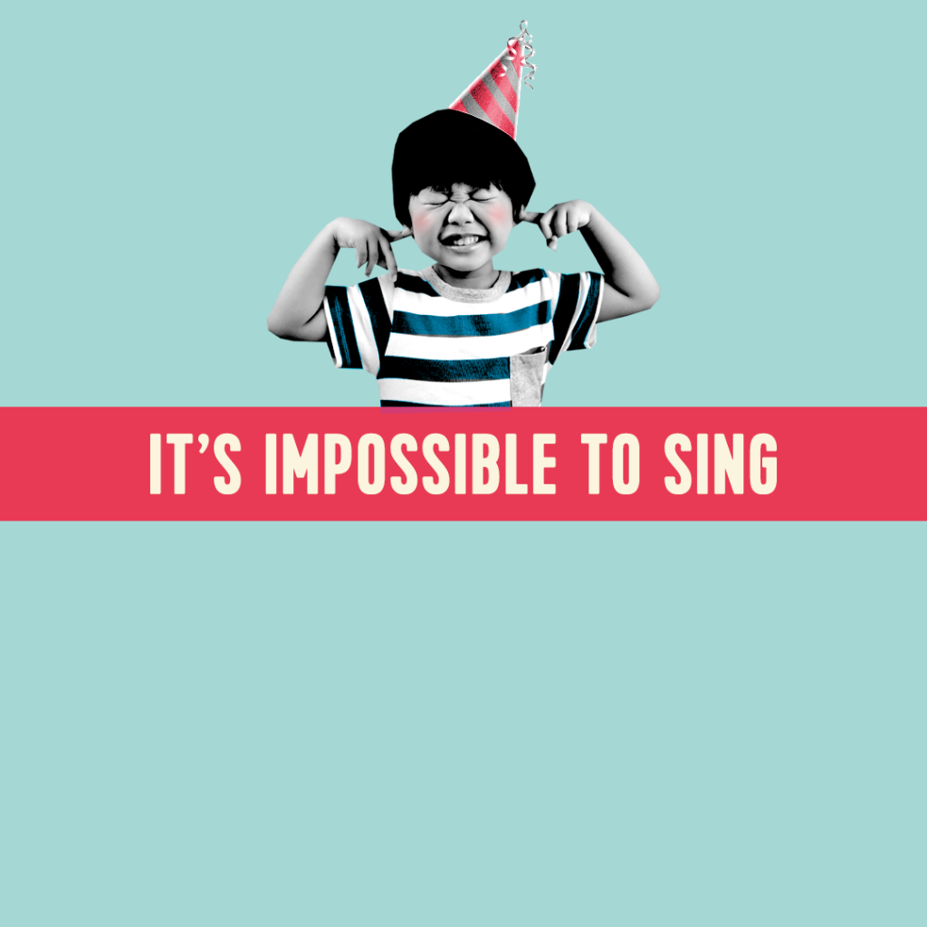 It is Impossible to Sing