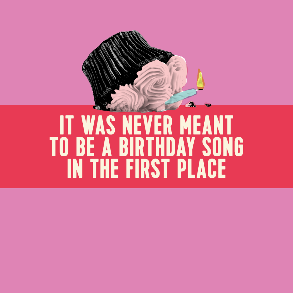 It Was Never Meant to be a Birthday Song in the First Place