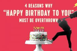 4-reasons-why-happy-birthday-to-you-must-be-overthrown