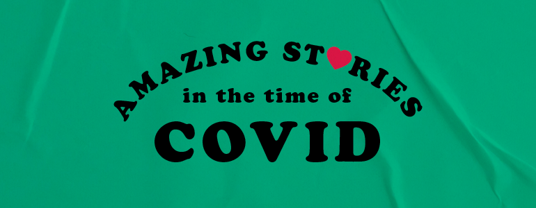amazing stories in the time of covid 2020