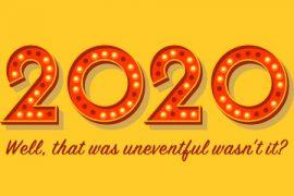 2020 that was uneventful wasn't it?
