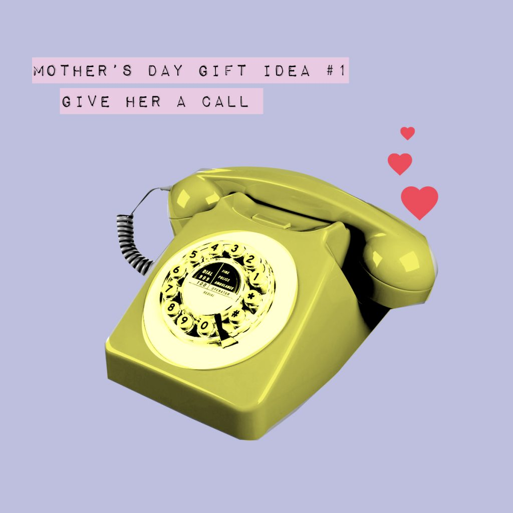 Mothers day gift idea give her a call